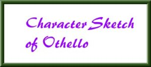 CHARACTER SKETCH OF OTHELLO