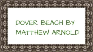 CRITICAL APPRECIATION OF DOVER BEACH BY MATTHEW ARNOLD